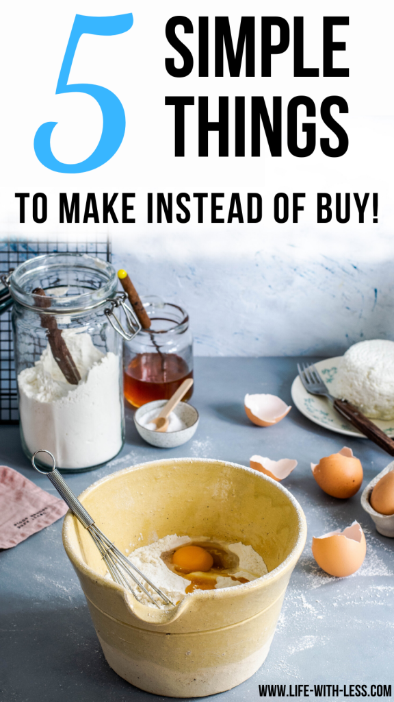 Five simple things to make yourself at home! Easy homemade goods that taste better, are healthier for you and will actually save you money! #homemade #makeyourown #fresh #healthy #healtydiet #simple #simplethings #simplerecipe #easyrecipe #homemadebaking #homemadebread #cooking #baking #cookingtips #recipe #recipes #sustainability #sustainable #sustainableliving #ecofriendly #ecofriendlyliving #lifewithless